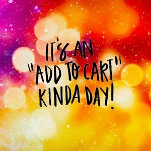 """🏵 IT'S AN """"ADD TO CART"""" KINDA DAY! 🏵"""